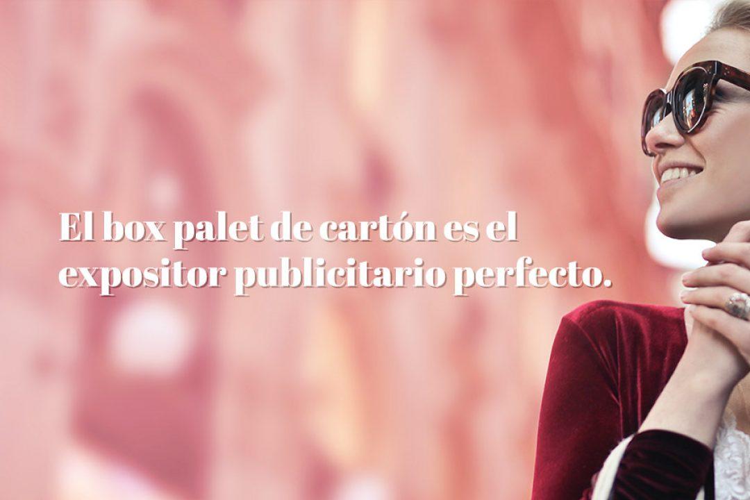 Box palet de cartón: el expositor publicitario perfecto